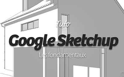 Google SketchUp - Les fondamentaux |