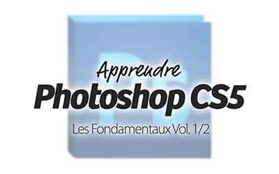 Photoshop CS5 1/2 - Les Fondamentaux Vol. 1/2  