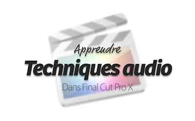 Final Cut Pro X - Techniques audio |