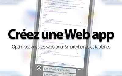 Créer une Web App - Optimisez vos sites web pour Smartphones et Tablettes |