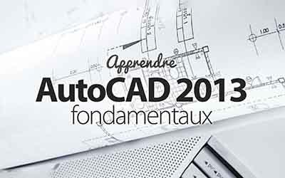 AutoCAD 2013 - Les fondamentaux |