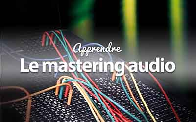 Le Mastering Audio - L'étape finale de la production MAO |