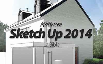 Maîtriser SketchUp 2013 - La Bible  