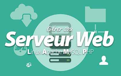 Gérer son serveur Web Linux Apache MySQL PHP |
