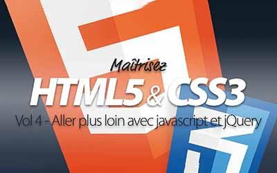 Maîtriser HMTL5 et CSS3 - Aller plus loin avec javascript et jQuery |