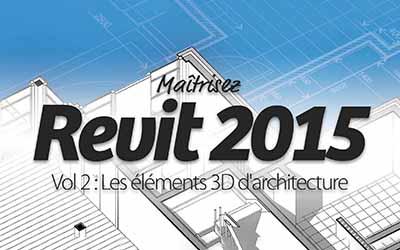 Revit 2015 Vol 2 : Les éléments 3D d'architecture |