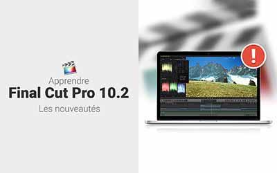 Final Cut Pro 10.2 - Les nouveautés |