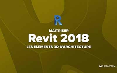 Revit 2018 - Les éléments 3D d'architecture  