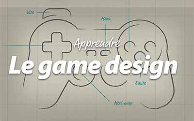 Apprendre le Game Design - Créez vos jeux vidéo |