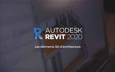 Revit 2020 : Les éléments 3D d'architecture  