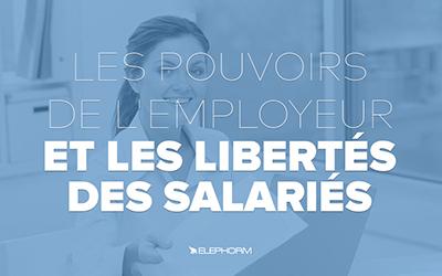 Les pouvoirs de l'employeur et les libertés des salariés |