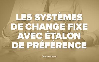 Les systèmes de change fixe avec étalon de préférence |