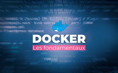 Docker - Les fondamentaux |