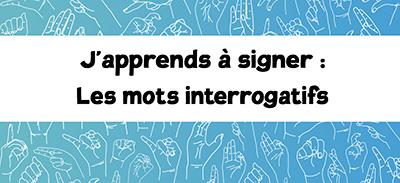 J'apprends à signer (LSF)- 02 - Les mots interrogatifs |