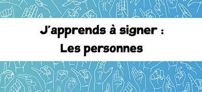 J'apprends à signer (LSF)- 05 - Les personnes |