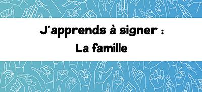 J'apprends à signer (LSF)- 06 - La famille |
