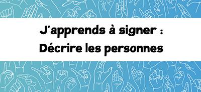 J'apprends à signer (LSF)- 07 - Décrire les personnes |