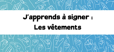 J'apprends à signer (LSF) - 08 - Les vêtements |