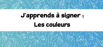 J'apprends à signer (LSF) - 09 - Les couleurs |