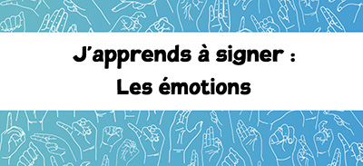 J'apprends à signer (LSF) - 10 - Les émotions |