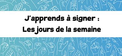 J'apprends à signer (LSF) - 11 - Les jours de la semaine |
