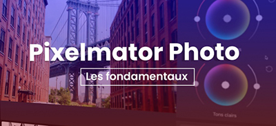 Pixelmator Photo - Les fondamentaux |