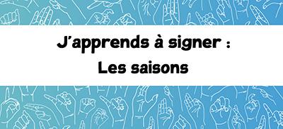 J'apprends à signer (LSF) - 16 - Les saisons |