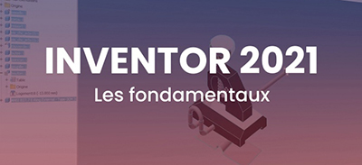 Inventor 2021 - Les fondamentaux |