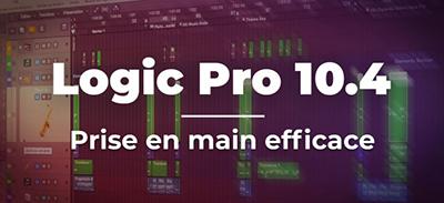 Logic Pro 10.4 - Prise en main efficace |