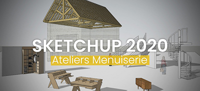 SketchUp 2020 - Ateliers Menuiserie |